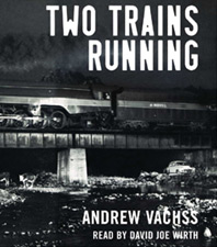 Two Trains Running by Andrew Vachss, abridged audio CD read by David Joe Wirth
